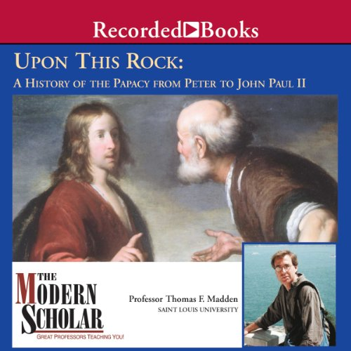 The Modern Scholar: Upon This Rock: A History of the Papacy from Peter to John Paul II audiobook cover art