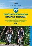 22 schönste Radeltage an Main & Tauber: 861 km Radelvergnügen nach Plan: Main-Radweg, Liebliches Taubertal Der Klassiker & Der Sportive sowie Fränkischer Radachter (Freizeitführer)