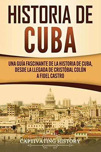 Historia de Cuba: Una guía fascinante de la historia de Cub
