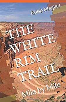 The White Rim Trail  Mile by Mile