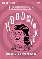 Hoodwinked: Ten Myths Moms Believe & Why We All Need to Knock It Off [DVD]