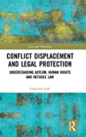 Conflict Displacement and Legal Protection: Understanding Asylum, Human Rights and Refugee Law (Law and Migration)
