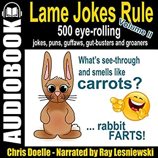 Lame Jokes Rule - Volume 2: 500 Eye-Rolling Jokes, Puns, Guffaws, Gut-Busters and Groaners                   By:                                                                                                                                 Chris Doelle                               Narrated by:                                                                                                                                 Ray Lesniewski                      Length: 1 hr and 20 mins     Not rated yet     Overall 0.0