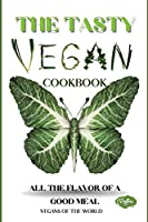 The Tasty Vegan Cookbook: All the Flavor of a Good Meal