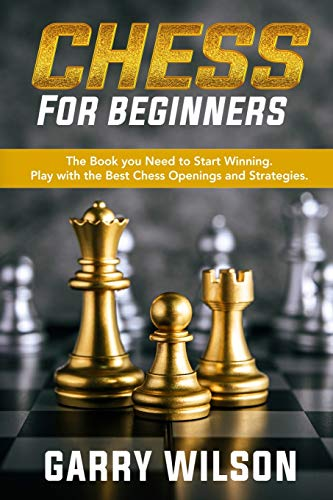 Chess For Beginners: The Book you Need to Start Winning. Play with the Best Chess Openings and Strategies.