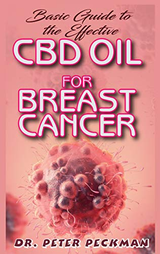 Basic Guide to the Effective CBD Oil for Brest Cancer: the complete guide on everything you need to know about how CBD oil effectually cures breast cancer (English Edition)