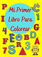 Mi Primer Libro Para Colorear: Libro de actividades para niños y niñas de 1 a 5 años, números, formas, animales, letras