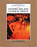 Eastern Asia and Classical Greece: The Illustrated History of the World