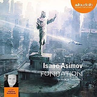 Fondation     Le Cycle de Fondation 1              De :                                                                                                                                 Isaac Asimov                               Lu par :                                                                                                                                 Stéphane Ronchewski                      Durée : 9 h et 49 min     95 notations     Global 4,8