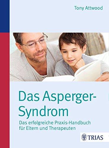 Das Asperger-Syndrom: Das erfolgreiche Praxis-Handbuch für Eltern und Therapeuten