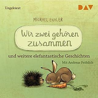 Wir zwei gehören zusammen und weitere elefantastische Geschichten                   Autor:                                                                                                                                 Michael Engler                               Sprecher:                                                                                                                                 Andreas Fröhlich                      Spieldauer: 49 Min.     1 Bewertung     Gesamt 5,0