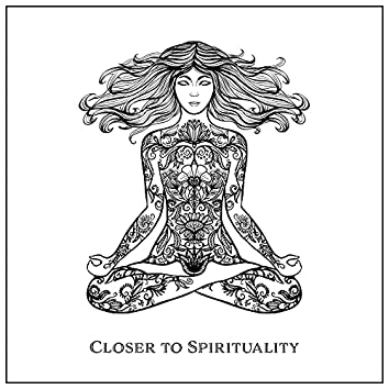 Closer to Spirituality – Collection of New Age Music for Meditation and Yoga
