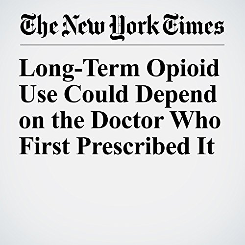 Long-Term Opioid Use Could Depend on the Doctor Who First Prescribed It copertina