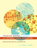 Trading Zones and Interactional Expertise: Creating New Kinds of Collaboration (Inside Technology)