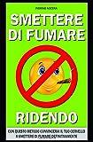 SMETTERE DI FUMARE RIDENDO: METODO PRATICO E NATURALE PER SMETTERE DI...