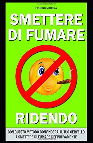SMETTERE DI FUMARE RIDENDO: METODO PRATICO E NATURALE PER SMETTERE DI FUMARE DEFINITIVAMENTE