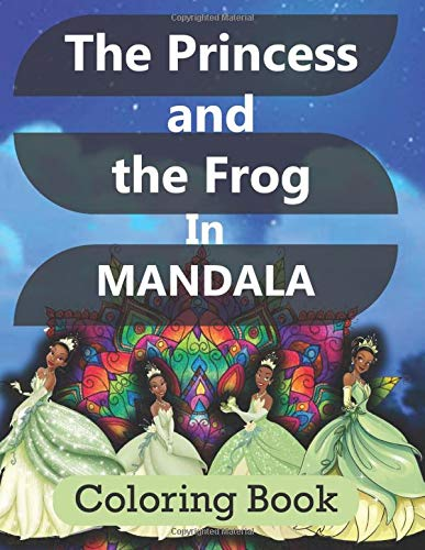 The Princess and the Frog in MANDALA coloring book: Disney Princess Coloring Book,Princess coloring book for kids and adults,Princess coloring book for girls