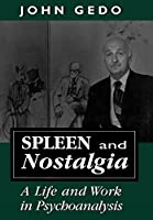Spleen and Nostalgia: A Life and Work in Psychoanalysis
