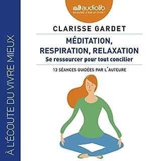 Couverture de Méditation, respiration, relaxation. Se ressourcer pour tout concilier - 13 séances guidées part l'auteure