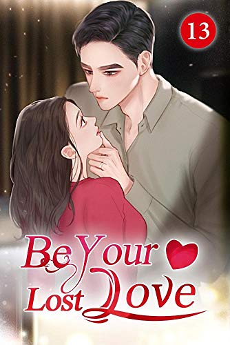 Be Your Lost Love 13: It's Not Appropriate For You To Know That (My Ex-wife Is Not Available Tonight) (English Edition)