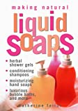 Making Natural Liquid Soaps: Herbal Shower Gels, Conditionin