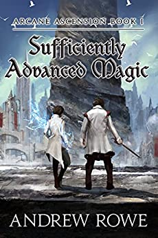 Sufficiently Advanced Magic (Arcane Ascension Book 1) by [Andrew Rowe]
