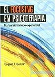 El focusing en psicoterapia: Manual del método experiencial (Psicología Psiquiatría Psicoterapia) (Spanish Edition)