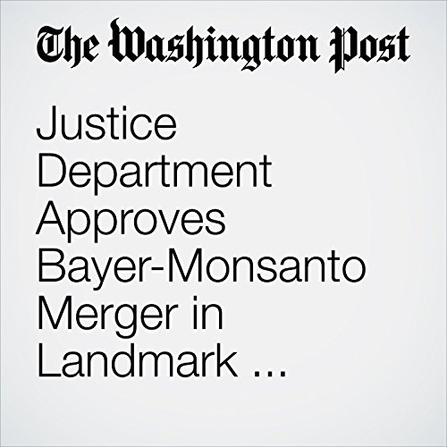 Justice Department Approves Bayer-Monsanto Merger in Landmark Settlement audiobook cover art