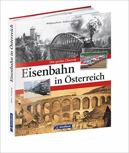 Bahngeschichte Österreichs: Die Eisenbahn in Österreich in einer opulenten Chronik. Von den k. k. Staatsbahnen bis zur heutigen ÖBB. Elektrifizierend!