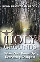Holy Grounds: When God Shows Up, Everything Changes!