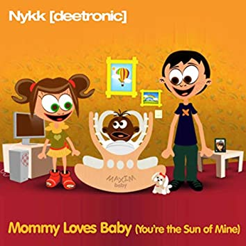 Mommy Loves Baby (You're the Sun of Mine)