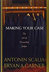 Making your cases: The art of pursing Judges by Bryan A. Garner and Antonin Scalia