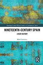 Nineteenth Century Spain: A New History (Routledge/Canada Blanch Studies on Contemporary Spain)