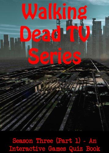 Walking Dead TV Show - Season Three (Part 1) - An Interactive Games Quiz Book (English Edition)