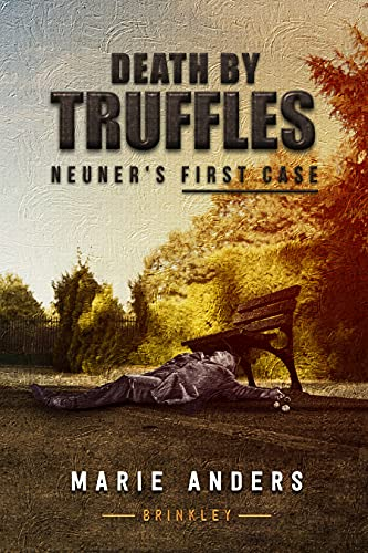 Front cover for the book Death by Truffles: Inspected Neuner's First Case by Marie Anders