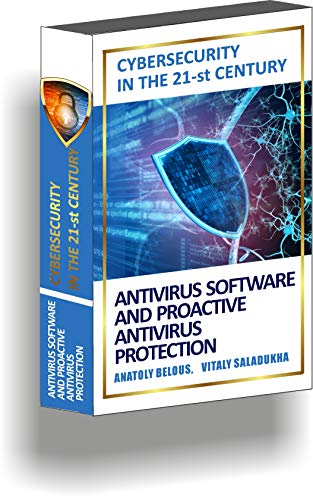 Cybersecurity in the 21-st Century: Antivirus software and proactive antivirus protection
