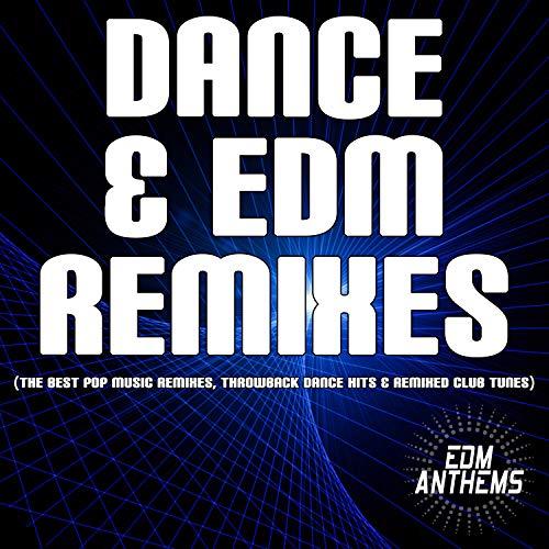 Dance & EDM Remixes (The Best Pop Music Remixes, Throwback Dance Hits & Remixed Club Tunes)
