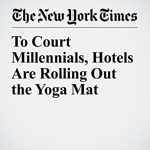 To Court Millennials, Hotels Are Rolling Out the Yoga Mat copertina