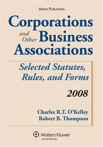 Corporations and Other Business Associations 2008: Selected Statutes, Rules, and Forms