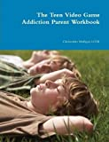 The Teen Video Game Addiction Parent Workbook