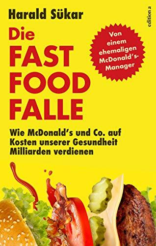 Die Fast Food Falle: Wie McDonald's und Co. auf Kosten unserer Gesundheit Milliarden verdienen