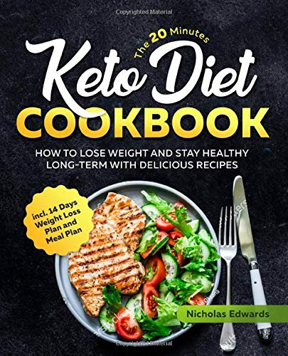 The 20 Minutes Keto Diet Cookbook: How to Lose Weight and Stay Healthy Long-Term with Delicious Recipes incl. 14 Days Weight Loss and Meal Plan