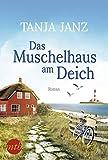 Das Muschelhaus am Deich: Romantischer Urlaubsroman - Tanja Janz