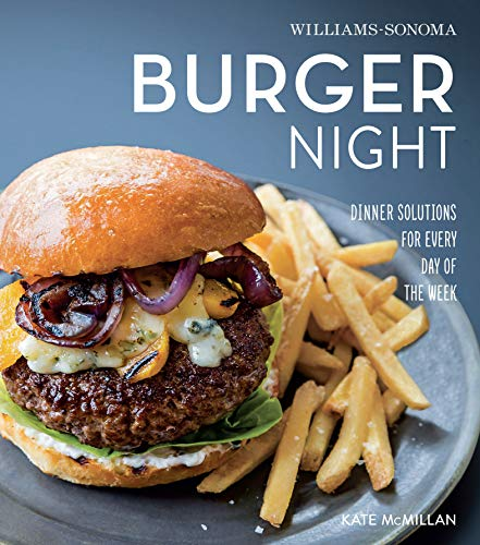 Williams-Sonoma Burger Night: Dinner Solutions for Every Day of the We
