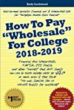 "How To Pay ""Wholesale"" For College 2018-2019: Financial Aid, Scholarships, FAFSA, CSS Profile and other ""secrets"" that ANY family can use to slash ... families like us NEVER qualify for anything!"