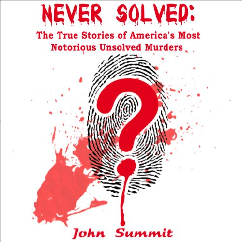 Never Solved     The True Stories of America's Most Notorious Unsolved Murders (True Crime Series)              By:                                                                                                                                 John Summit                               Narrated by:                                                                                                                                 Ginger Cucolo                      Length: 1 hr and 46 mins     19 ratings     Overall 3.6