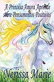 A Princesa Amora Aprende sobre Pensamentos Positivos (historia infantil, livros infantis, livros de crianças, livros para bebês, livros paradidáticos, livro infantil ilustrado, livrinho infantil)