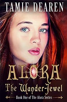 Alora: The Wander-Jewel (Alora Series Book 1) by [Tamie Dearen]