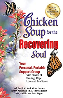 Chicken Soup for the Recovering Soul: Your Personal, Portable Support Group with Stories of Healing, Hope, Love and Resilience by [Jack Canfield, Mark Victor Hansen]