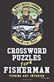 Crossword Puzzles for a Fisherman: Fishing Themed Art Interior. Fun, Easy to Hard Words for Fishermen of ALL AGES. Big Prize (Fishing CWJN6)